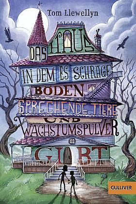 Kinderbuch - Das Haus, in dem es schräge Böden, sprechende Tiere und Wachstumspulver gibt