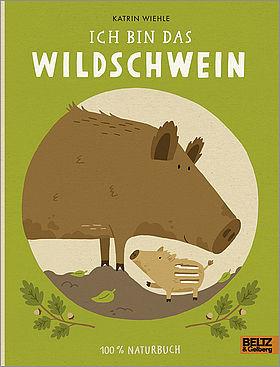 Kinderbuch - Ich bin das Wildschwein - Beltz und Gelberg